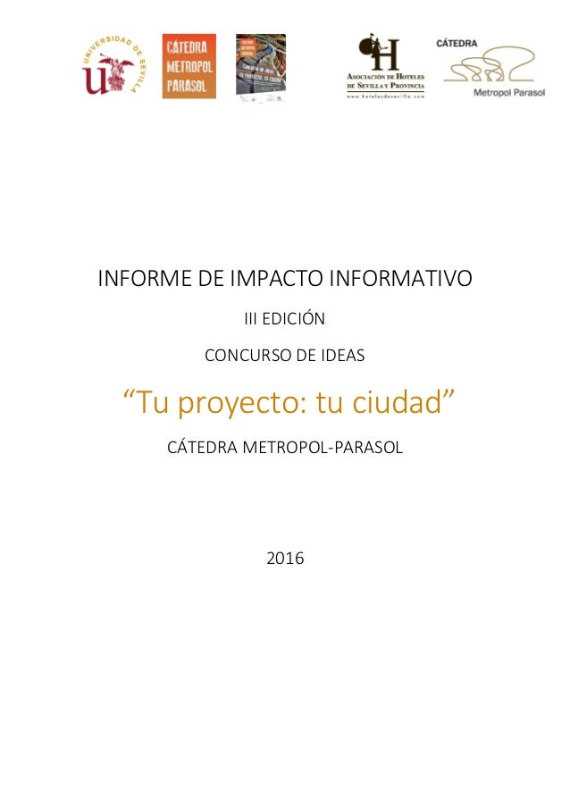 """INFORME DE IMPACTO INFORMATIVO III EDICIÓN CONCURSO DE IDEAS """"Tu proyecto: tu ciudad"""" CÁTEDRA METROPOL-PARASOL 2016"""