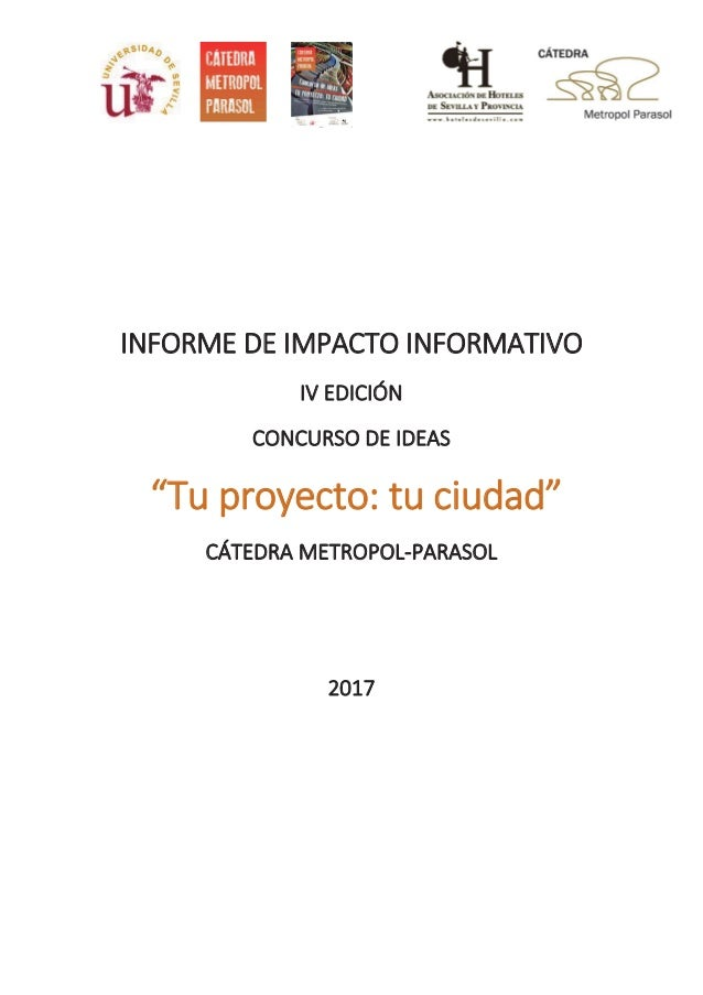 """IINFORME DE IMPACTO INFORMATIVO IV EDICIÓN CONCURSO DE IDEAS """"Tu proyecto: tu ciudad"""" CÁTEDRA METROPOL-PARASOL 2017"""