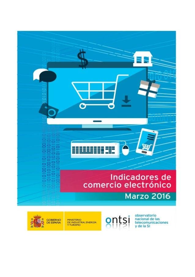 1. Comercio electrónico en España 5 2. Comercio electrónico por Comunidades Autónomas 11 2.1 Comercio electrónico por indi...