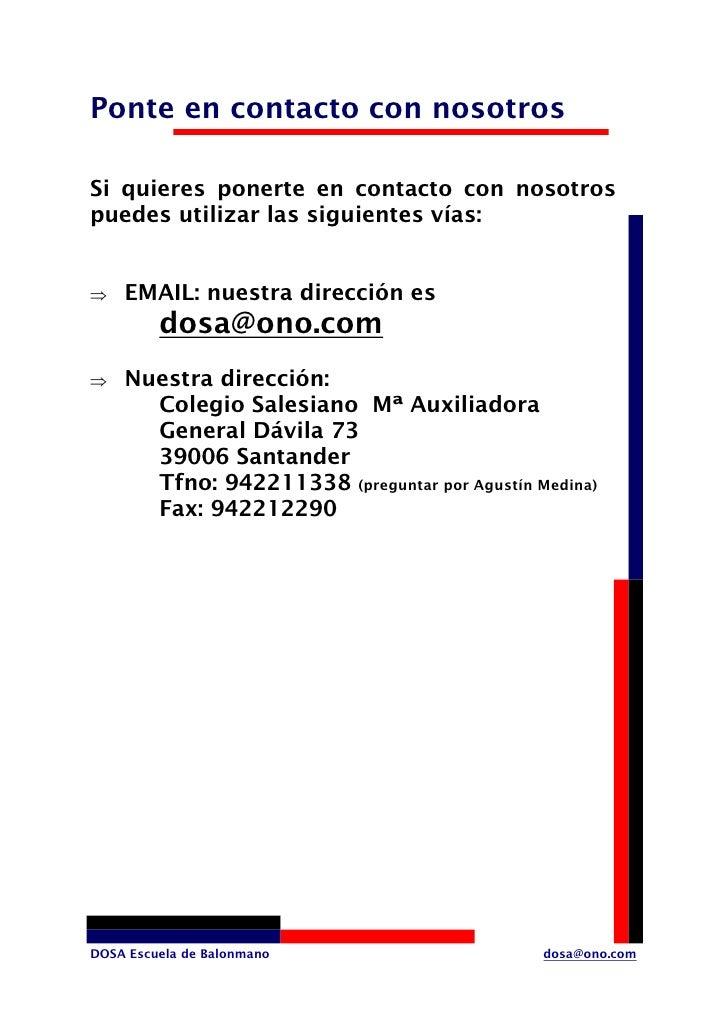 Ponte en contacto con nosotros  Si quieres ponerte en contacto con nosotros puedes utilizar las siguientes vías:       EMA...