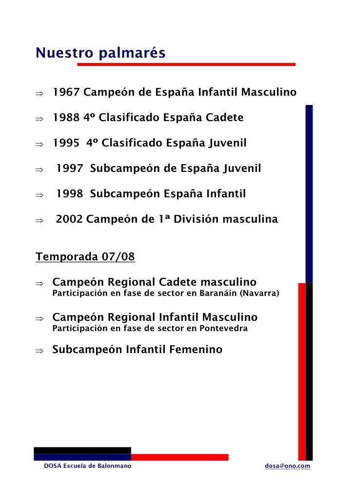 Nuestro palmarés        1967 Campeón de España Infantil Masculino ⇒         1988 4º Clasificado España Cadete ⇒         19...