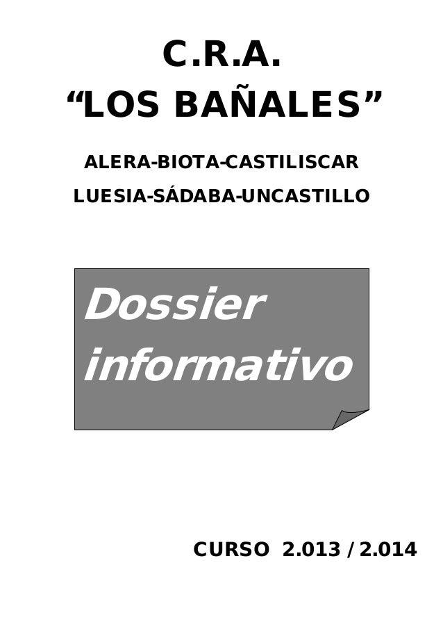 """C.R.A. """"LOS BAÑALES"""" ALERA-BIOTA-CASTILISCAR LUESIA-SÁDABA-UNCASTILLO CURSO 2.013 / 2.014 Dossier informativo"""