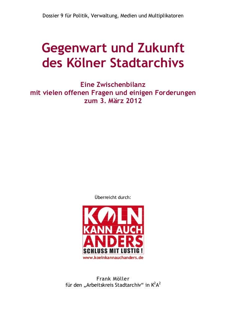 Dossier 9 für Politik, Verwaltung, Medien und Multiplikatoren   Gegenwart und Zukunft   des Kölner Stadtarchivs           ...