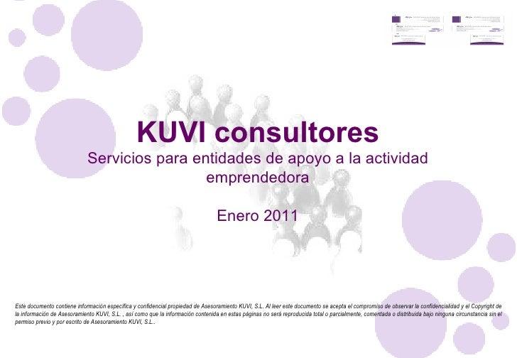 KUVI consultores Servicios para entidades de apoyo a la actividad emprendedora Enero 2011 Este documento contiene informac...