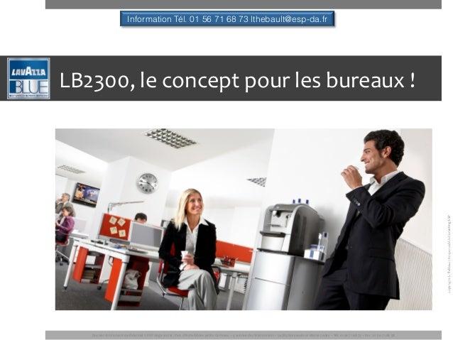 Information Tél. 01 56 71 68 73 lthebault@esp-da.frLB2300, le concept pour les bureaux !                    ...