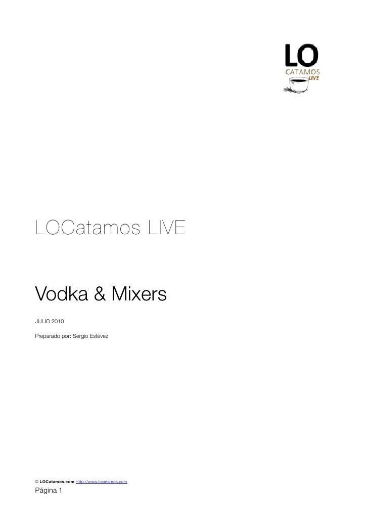 LOCatamos LIVE   Vodka & Mixers JULIO 2010  Preparado por: Sergio Estévez     © LOCatamos.com Http://www.locatamos.com  Pá...