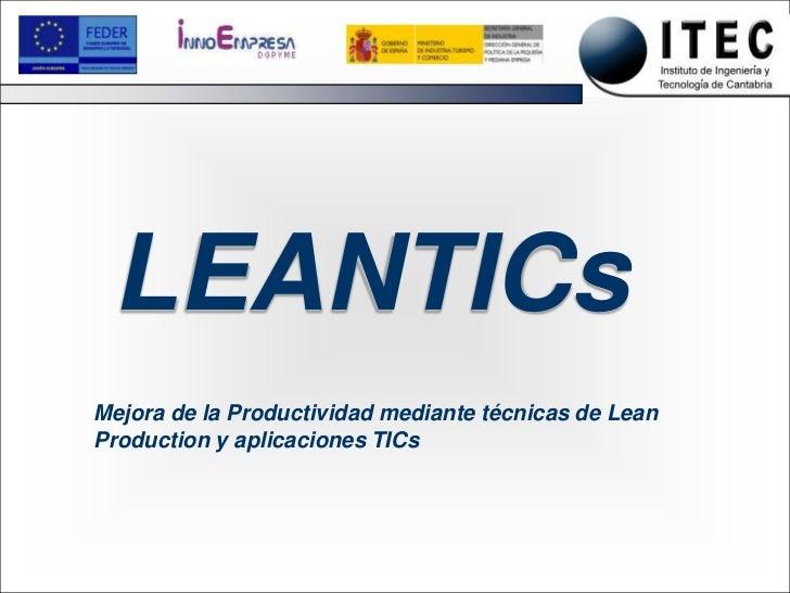 LEANTIC LEANTICsMejora de la Productividad mediante técnicas de LeanProduction y aplicaciones TICs