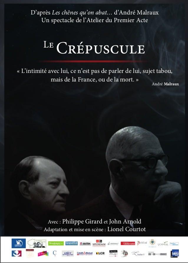 1 D'après Les chênes qu'on abat… d'André Malraux Un spectacle de l'Atelier du Premier Acte Avec : Philippe Girard et John ...