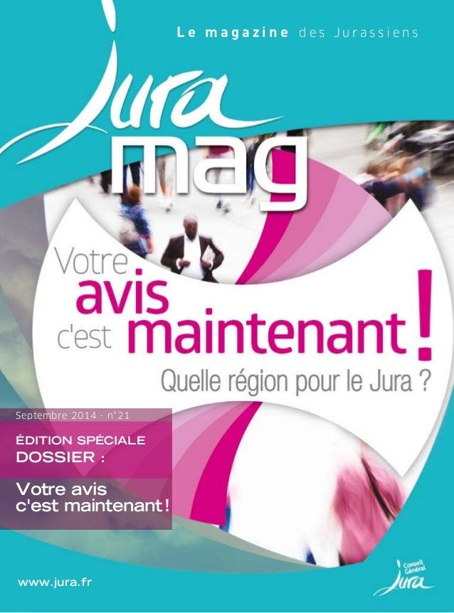 Septembre 2014 - n°21  www.jura.fr  L e m a g a z i n e d e s J u r a s s i e n s  ÉDITION SPÉCIALE  DOSSIER :  Votre avis...