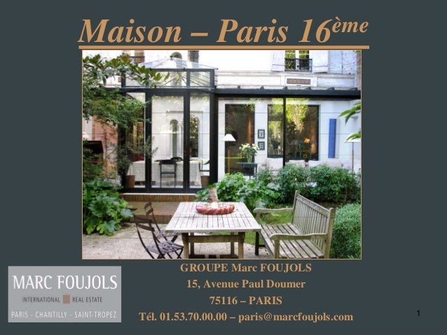 1 Maison – Paris 16ème GROUPE Marc FOUJOLS 15, Avenue Paul Doumer 75116 – PARIS Tél. 01.53.70.00.00 – paris@marcfoujols.com