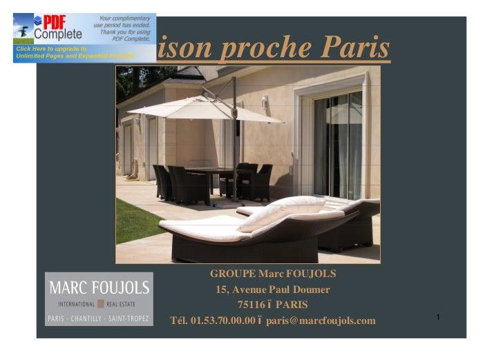 Maison proche Paris            GROUPE Marc FOUJOLS             15, Avenue Paul Doumer                  75116 PARIS   Tél. ...