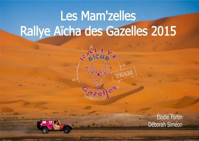 2 SSOOMMMMAAIIRREE Les Mam'zelles c'est qui ?………………………………………………………………………………………3 Le Rallye Aïcha des Gazelles c'est quoi ?…...