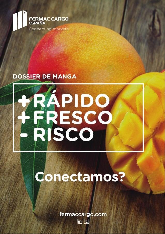 fermaccargo.com Connecting markets Conectamos? DOSSIER DE MANGA RÁPIDO FRESCO RISCO + + -