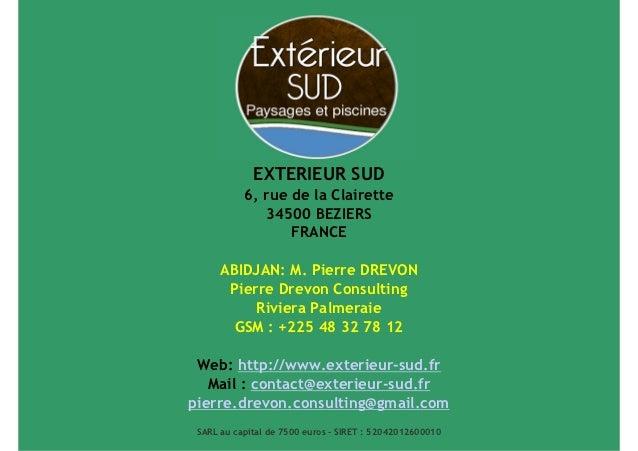 EXTERIEUR SUD           6, rue de la Clairette              34500 BEZIERS                  FRANCE      ABIDJAN: M. Pierre ...