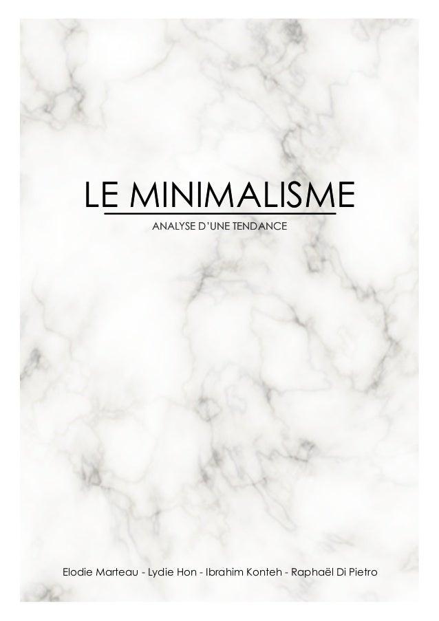 LE MINIMALISME ANALYSE D'UNE TENDANCE LE MINIMALISME Elodie Marteau - Lydie Hon - Ibrahim Konteh - Raphaël Di Pietro ANALY...