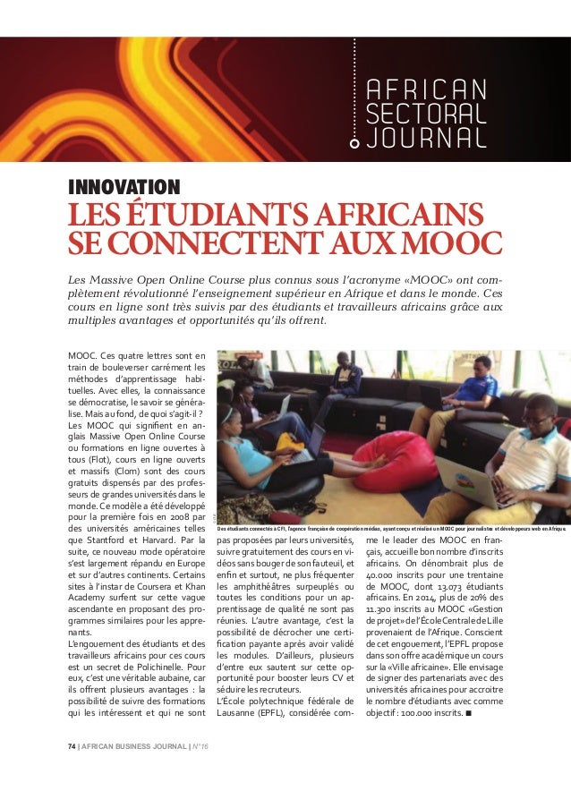 74 | AFRICAN BUSINESS JOURNAL | N°16 A F R I C A N SECTORAL JOURNAL Les Massive Open Online Course plus connus sous l'acro...