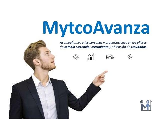 MytcoAvanza Acompañamos a las personas y organizaciones en los pilares de cambio sostenido, crecimiento y obtención de res...