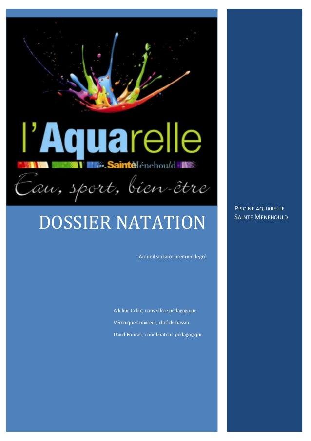 DOSSIER NATATION Accueil scolaire premier degré  Adeline Collin, conseillère pédagogique Véronique Couvreur, chef de bassi...