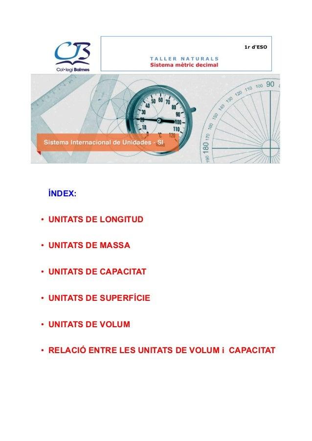 ÍNDEX:  • UNITATS DE LONGITUD  • UNITATS DE MASSA  • UNITATS DE CAPACITAT  • UNITATS DE SUPERFÍCIE  • UNITATS DE VOLUM  ...