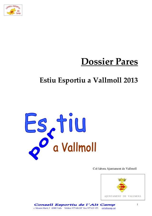 c. Mossèn Martí, 3 43800 Valls Telèfon: 977 606 287 Fax: 977 613 071 ce@altcamp.cat 1 Dossier Pares Estiu Esportiu a Vallm...