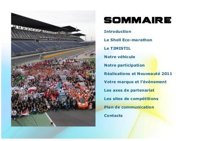 SOMMAIRE Introduction Le Shell Eco-marathon Le TIMISTIL Notre véhicule Notre participation Réalisations et Nouveauté 2...