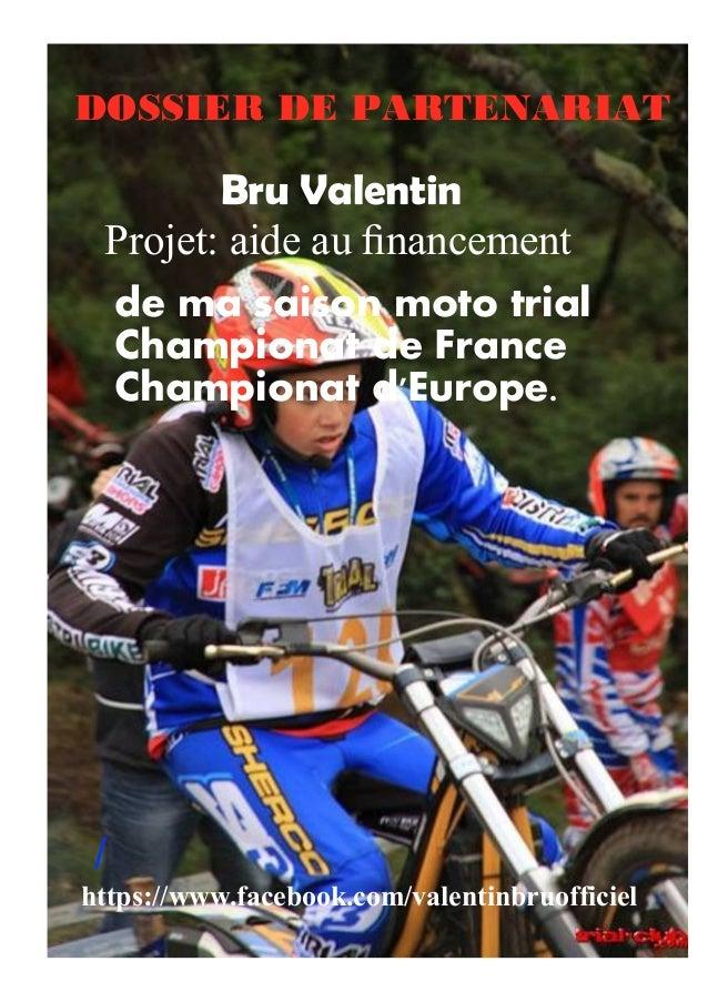 DOSSIER DE PARTENARIAT  Projet: aide au financement  /  Bru Valentin  de ma saison moto trial  Championat de France  Champ...