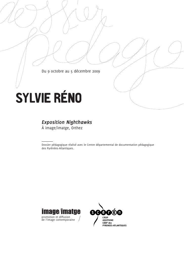 Du 9 octobre au 5 décembre 2009SYLVIE RÉNO    Exposition Nighthawks    À image/imatge, Orthez    Dossier pédagogique réali...