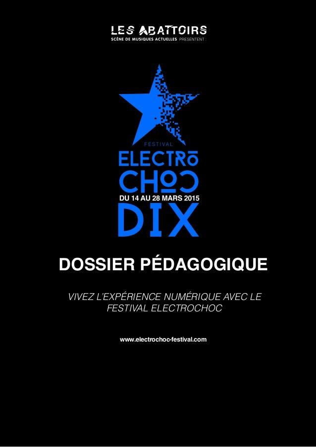 DOSSIER PÉDAGOGIQUE VIVEZ L'EXPÉRIENCE NUMÉRIQUE AVEC LE FESTIVAL ELECTROCHOC www.electrochoc-festival.com