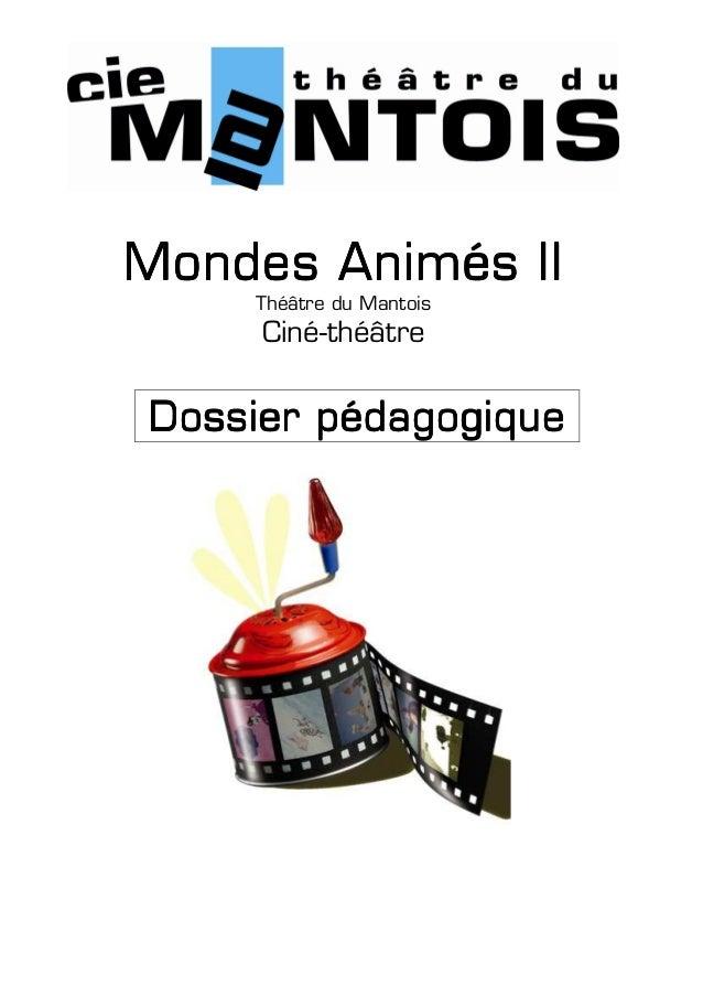 Mondes Animés II    Théâtre du Mantois     Ciné-théâtreDossier pédagogique