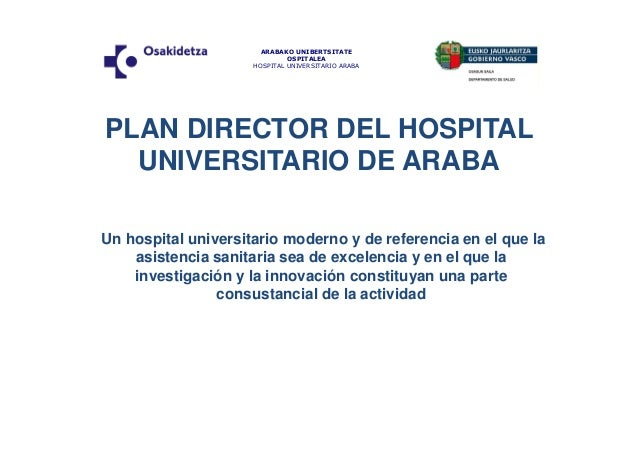 ARABAKO UNIBERTSITATE  OSPITALEA  HOSPITAL UNIVERSITARIO ARABA  PLAN DIRECTOR DEL HOSPITAL  UNIVERSITARIO DE ARABA  Un hos...