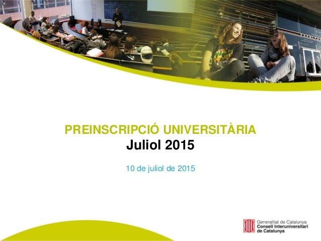 PREINSCRIPCIÓ UNIVERSITÀRIA Juliol 2015 10 de juliol de 2015