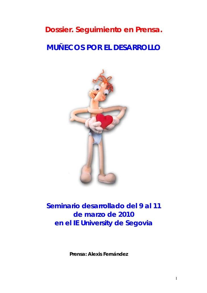 Dossier. Seguimiento en Prensa.  MUÑECOS POR EL DESARROLLO     Seminario desarrollado del 9 al 11         de marzo de 2010...
