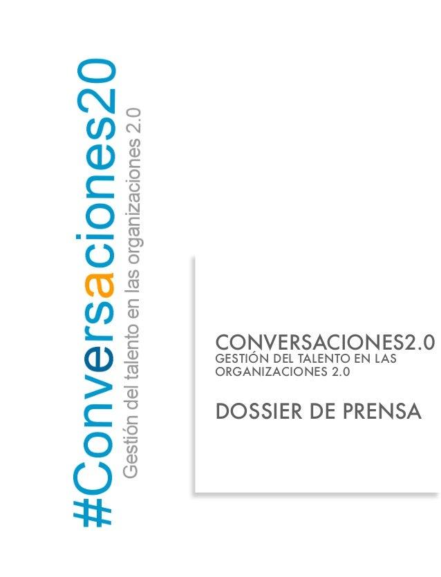 CONVERSACIONES2.0GESTIÓN DEL TALENTO EN LASORGANIZACIONES 2.0DOSSIER DE PRENSA
