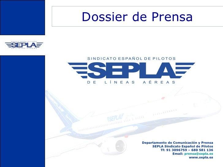Dossier de Prensa         Departamento de Comunicación y Prensa              SEPLA Sindicato Español de Pilotos           ...