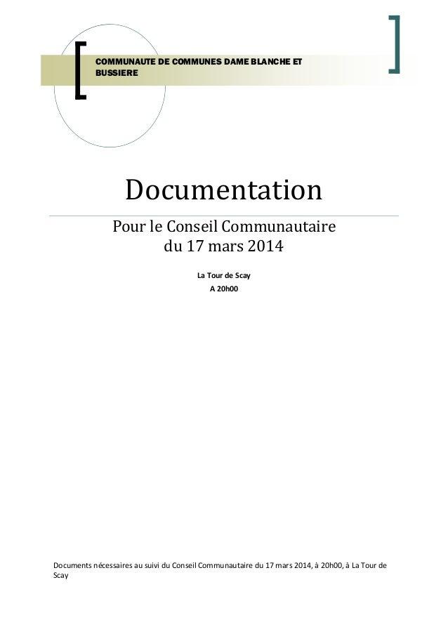 Documentation Pour le Conseil Communautaire du 17 mars 2014 La Tour de Scay A 20h00 Documents nécessaires au suivi du Cons...