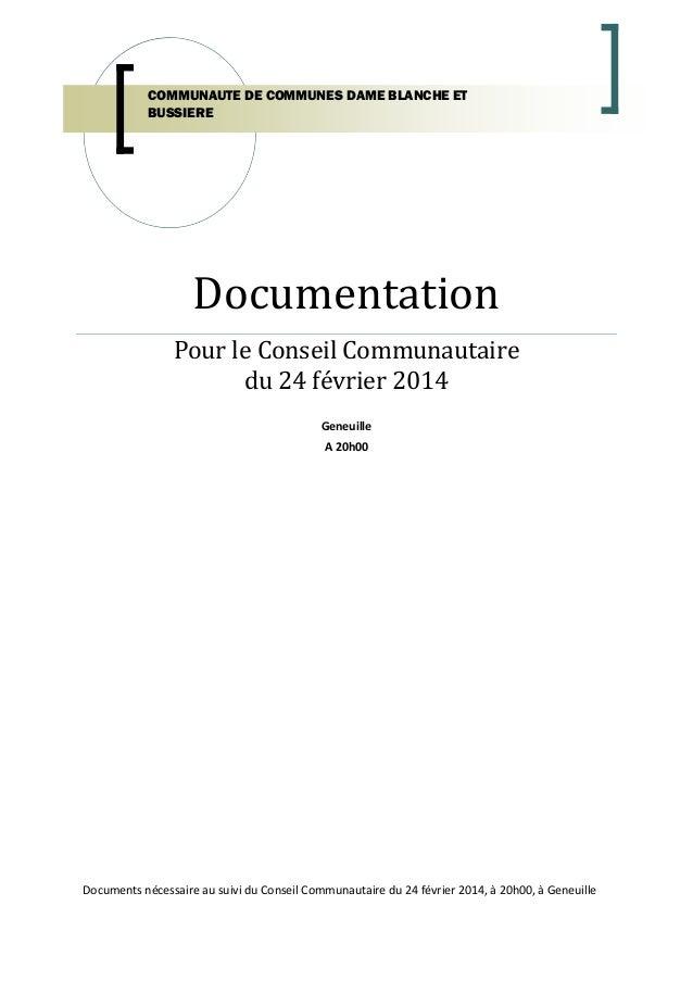 COMMUNAUTE DE COMMUNES DAME BLANCHE ET BUSSIERE  Documentation Pour le Conseil Communautaire du 24 février 2014 Geneuille ...