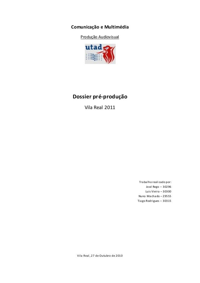 Comunicação e Multimédia Produção Audiovisual Dossier pré-produção Vila Real 2011 Trabalho realizado por: José Rego – 3029...