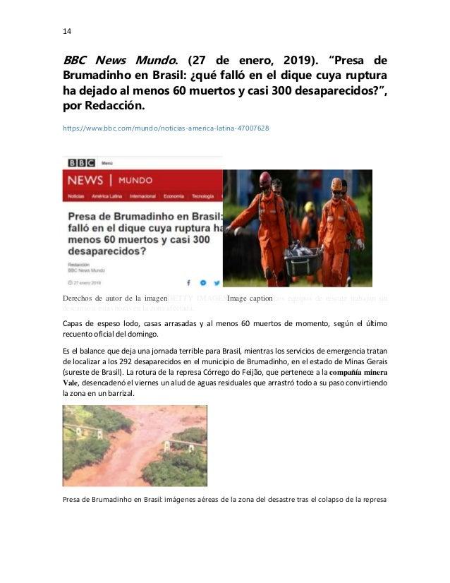 """14 BBC News Mundo. (27 de enero, 2019). """"Presa de Brumadinho en Brasil: ¿qué falló en el dique cuya ruptura ha dejado al m..."""