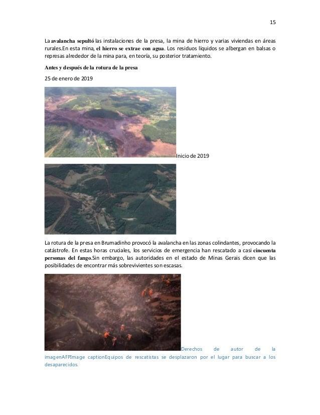15 La avalancha sepultó las instalaciones de la presa, la mina de hierro y varias viviendas en áreas rurales.En esta mina,...