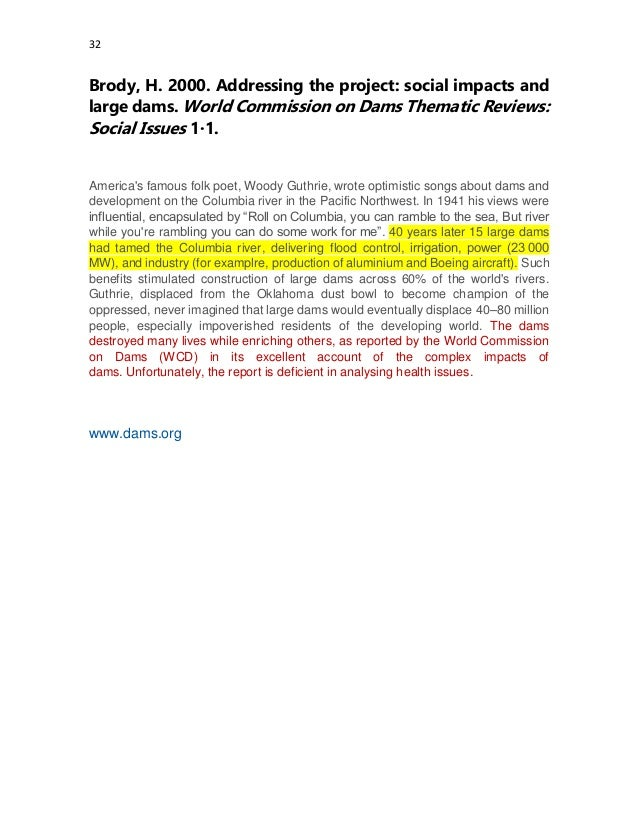 32 Brody, H. 2000. Addressing the project: social impacts and large dams. World Commission on Dams Thematic Reviews: Socia...