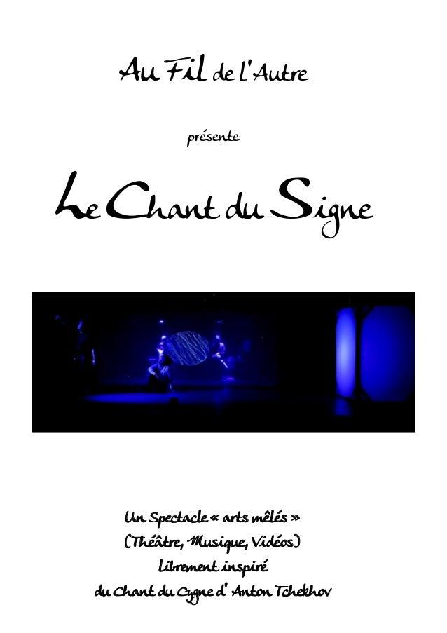 Au Fil de l'Autre présente Le Chant du Signe Un Spectacle « arts mêlés » (Théâtre, Musique, Vidéos) librement inspiré du C...