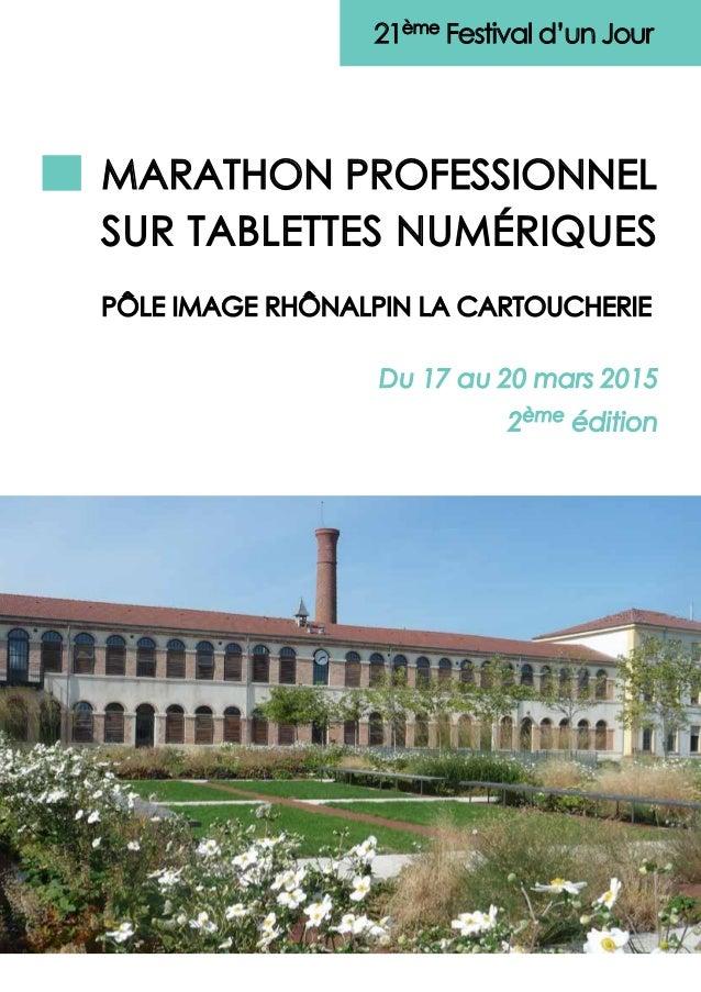 MARATHON PROFESSIONNEL SUR TABLETTES NUMÉRIQUES PÔLE IMAGE RHÔNALPIN LA CARTOUCHERIE 21ème Festival d'un Jour Du 17 au 20 ...
