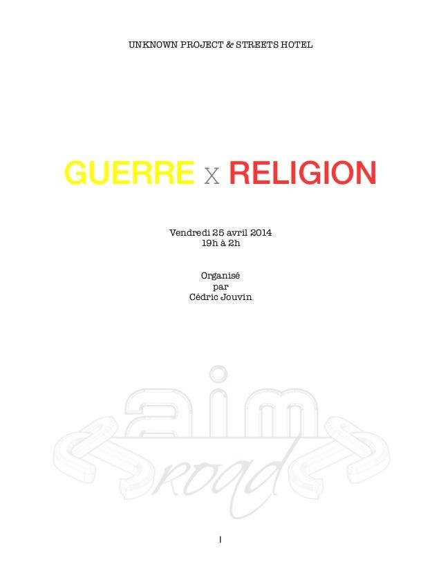 UNKNOWN PROJECT & STREETS HOTEL GUERRE X RELIGION Vendredi 25 avril 2014 19h à 2h Organisé par Cédric Jouvin I