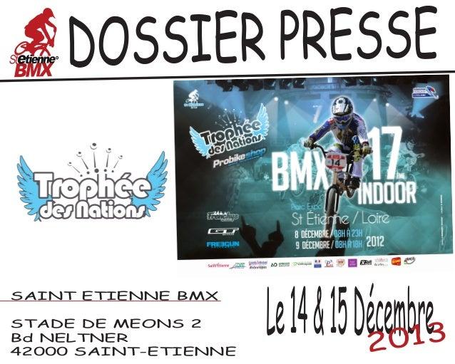 OSSIER PRESSE D  SAINT ETIENNE BMX STADE DE MEONS 2 Bd NELTNER 42000 SAINT-ETIENNE  Le 14 & 15 Décembre3 201