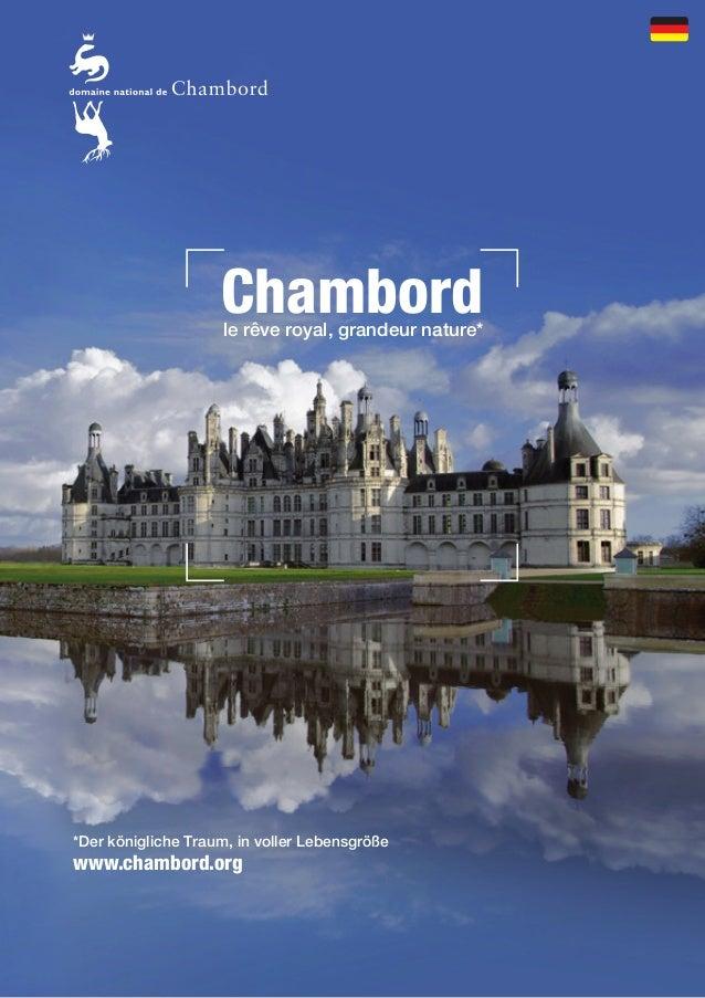 Chambord  le rêve royal, grandeur nature*  *Der königliche Traum, in voller Lebensgröße  www.chambord.org