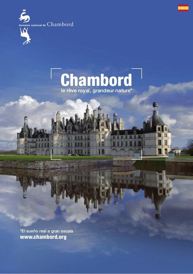 Chambord  le rêve royal, grandeur nature*  *El sueño real a gran escala  www.chambord.org
