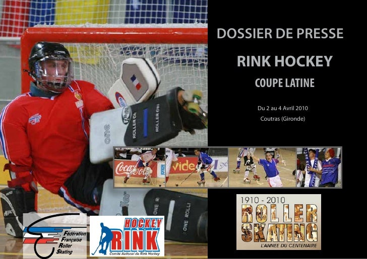 DOSSIER DE PRESSE   RINK HOCKEY      COUPE LATINE      Du 2 au 4 Avril 2010       Coutras (Gironde)
