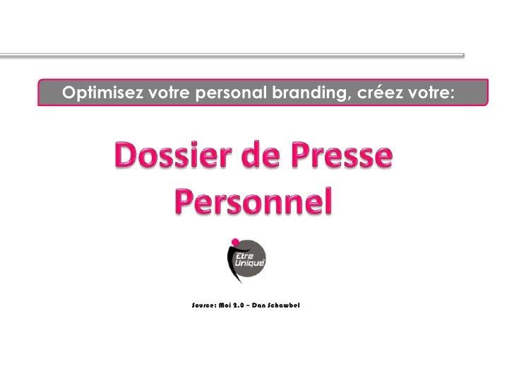 Optimisez votre personal branding, créez votre:               Source: Moi 2.0 – Dan Schawbel