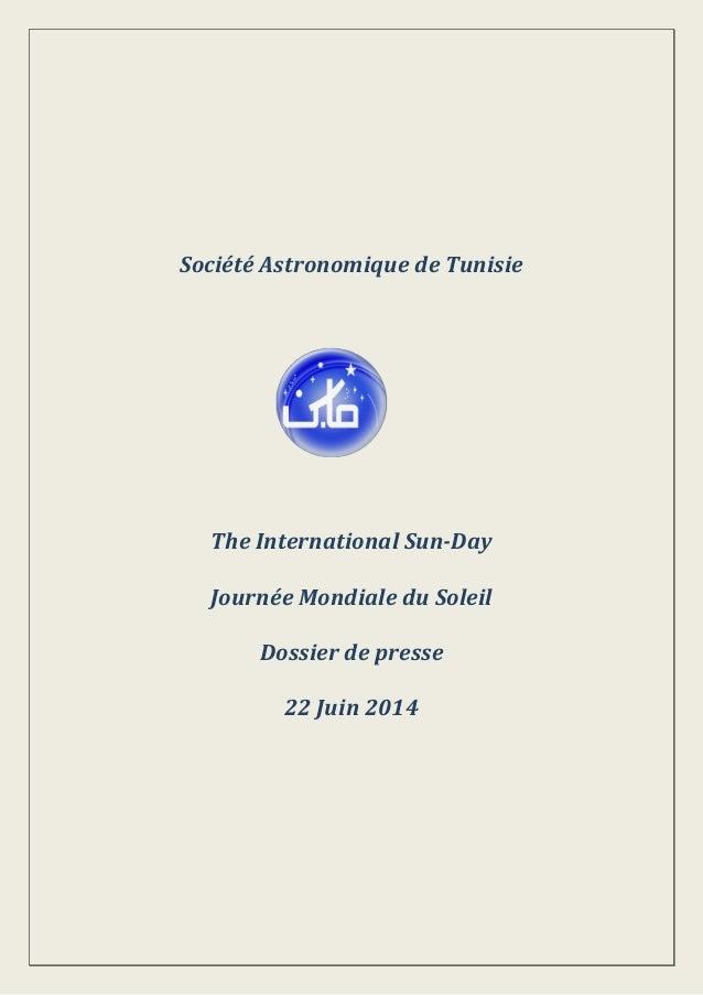 Société Astronomique de Tunisie The International Sun-Day Journée Mondiale du Soleil Dossier de presse 22 Juin 2014