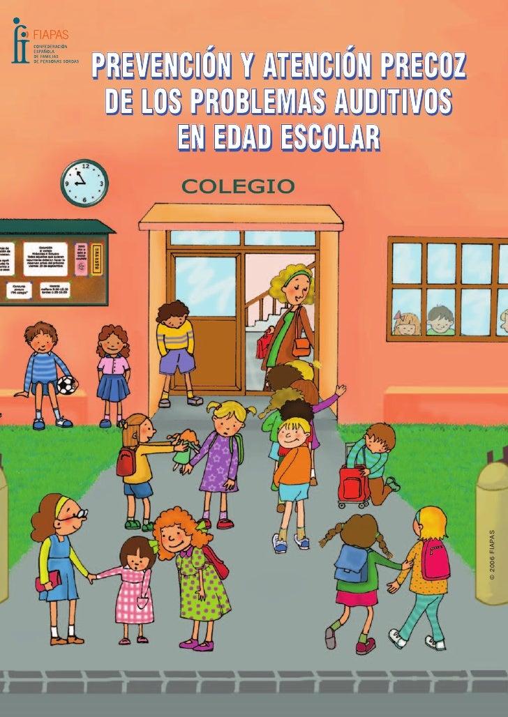 PREVENCIÓN Y ATENCIÓN PRECOZ DE LOS PROBLEMAS AUDITIVOS       EN EDAD ESCOLAR                               © 2006 FIAPAS